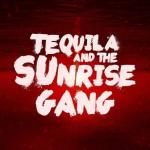Tequila And The Sunrise Gang